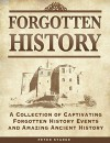 Forgotten History: A Collection Of Captivating Forgotten History Events and Amazing Ancient History - Peter Starke