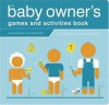 The Baby Owner's Games and Activities Book - Lynn Rosen, Joe Borgenicht