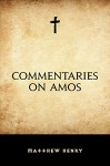Commentaries on Amos - Matthew Henry