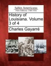 History of Louisiana. Volume 3 of 4 - Charles Gayarre