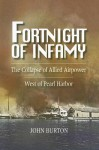 Fortnight of Infamy: The Collapse of Allied Airpower West of Pearl Harbor - John Burton