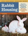 Rabbit Housing: Planning, Building, and Equipping Facilities for Humanely Raising Healthy Rabbits - Bob Bennett