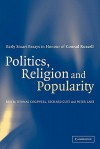 Politics, Religion and Popularity in Early Stuart Britain: Essays in Honour of Conrad Russell - Thomas Cogswell, Richard Cust, Peter Lake