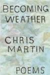 Becoming Weather - Chris Martin