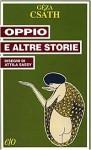 Oppio e altre storie - Géza Csáth, Marinella D'Alessandro