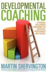 Developmental Coaching: A Personal Development Programme for Executives, Professionals and Coaches - Martin Shervington, John Seymour