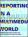 Reporting in a Multimedia World - Barbara Alysen, Gail Sedorkin, Mandy Oakham, Roger Patching