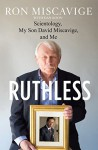 Ruthless: Scientology, My Son David Miscavige, and Me - Ron Miscavige, Dan Koon