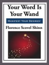 Your Word is Your Wand (Start Publishing) - Florence Scovel-Shinn