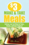 $3 Make-and-Take Meals: Delicious, Low-Cost Dishes for Picnics, Potlucks, and Brown-Bagging It - Ellen Brown