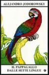 Il pappagallo dalle sette lingue - Alejandro Jodorowsky, Antonio Bertoli