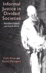 Informal Justice in Divided Societies: Northern Ireland and South Africa - Colin Knox