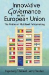 Innovative Governance in the European Union: The Politics of Multilevel Policymaking. Edited by Ingeborg Tmmel, Amy Verdun - Ingeborg Tmmel, Amy Verdun, Ingeborg Tmmel