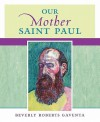 Our Mother Saint Paul - Beverly Roberts Gaventa