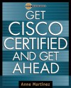 Get Cisco Certified and Get Ahead - Anne Martinez