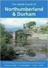 The Hidden Places of Northumberland and Durham - Travel Publishing Ltd