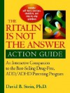Ritalin Is Not the Answer Action Guide: An Interactive Companion to the Bestselling Drug-Free ADD/ADHD Parenting Program - David B. Stein