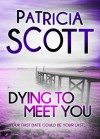 Dying to Meet You - Patricia Scott