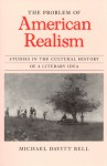 The Problem of American Realism: Studies in the Cultural History of a Literary Idea - Michael Davitt Bell