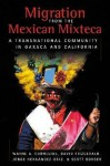 Migration from the Mexican Mixteca: A Transnational Community in Oaxaca and California - Wayne A. Cornelius, Scott Borger, Jorge Hernandez-Diaz, David Scott Fitzgerald