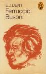 Ferruccio Busoni - Edward J. Dent