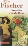 Sous les mirabelliers : Nouvelles de Lorraine et d'ailleurs - Elise Fischer