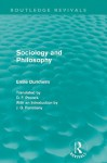 Sociology and Philosophy (Routledge Revivals): Volume 1 (Routledge Revivals: Emile Durkheim: Selected Writings in Social Theory) - Émile Durkheim