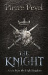 The Knight: A Tale from the High Kingdom - Pierre Pevel