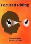 Focused Riding - Robert J. Schinke, Beverley Schinke