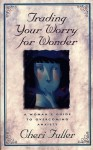 Trading Your Worry for Wonder: A Woman's Guide to Overcoming Anxiety - Cheri Fuller