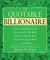 The Quotable Billionaire: Advice and Reflections From and For the Real, Former, Almost, and Wanna-Be Super-Rich . . . and Others - Steven D. Price