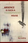 Absence Is Such a Transparent House - Aby Kaupang