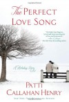 The Perfect Love Song: A Holiday Story - Patti Callahan Henry