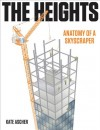 The Heights: Anatomy of a Skyscraper - Kate Ascher