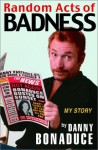 Random Acts of Badness: My Story - Danny Bonaduce
