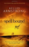 Spell Bound (Women of the Otherworld #12) - Johanna Parker, Kelley Armstrong