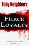Fierce Loyalty - Toby Neighbors