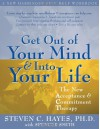 Get Out of Your Mind and Into Your Life: The New Acceptance and Commitment Therapy - Steven C. Hayes, Spencer Smith