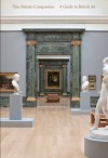 Tate Britain Companion: A Guide to British Art - Penelope Curtis, Chris Stephens