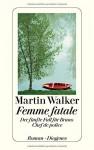 Femme fatale: Der fünfte Fall für Bruno, Chef de police by Walker, Martin (2014) Broschiert - Martin Walker
