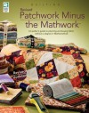 Patchwork Minus the Mathwork: A Quilter's Guide to Planning and Buying Fabrics without a Degree in Mathmatics! - Jeanne Stauffer