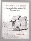 This House is a Home: A story of coal mining, family and the Sengers of Stiritz - Philip Nork