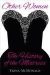 Other Women: The History of the Mistress - Fiona McDonald