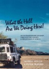 What the Hell Are We Doing Here! [Sahara/West & Central Africa by Land Rover] - Murray Gough, Peter Travers