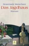 Jagdhaus: Roman - Rosemarie Marschner