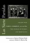 Las Siete Partidas: Family, Commerce, and the Sea: The Worlds of Women and Merchants, vol. 4 (Middle Ages Series) - Samuel Parsons Scott, Robert Ignatius Burns