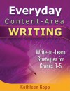 Everyday Content-Area Writing: Write-To-Learn Strategies for Grades 3-5 - Kathleen Kopp