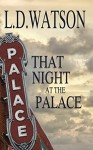 That Night at the Palace - L.D. Watson