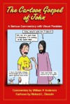 The Cartoon Gospel of John: A Serious Commentary with Visual Parables - William P. Anderson, Richard L. Diesslin