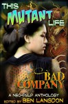 This Mutant Life: Bad Company - Frank Byrns, Adam Ford, Folly Blaine, Kathryn Hall, Susan Jane Bigelow, Spencer Koelle, Erik Scott de Bie, Ben Langdon